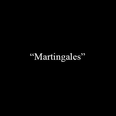 «Martingales»