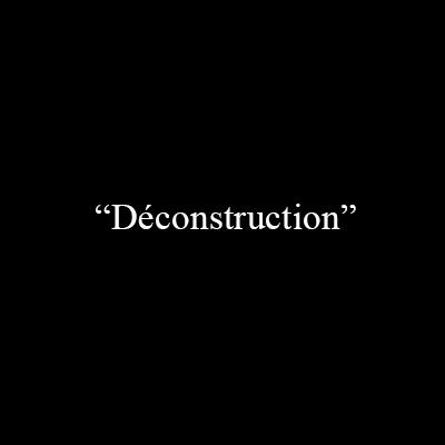 «Déconstruction»